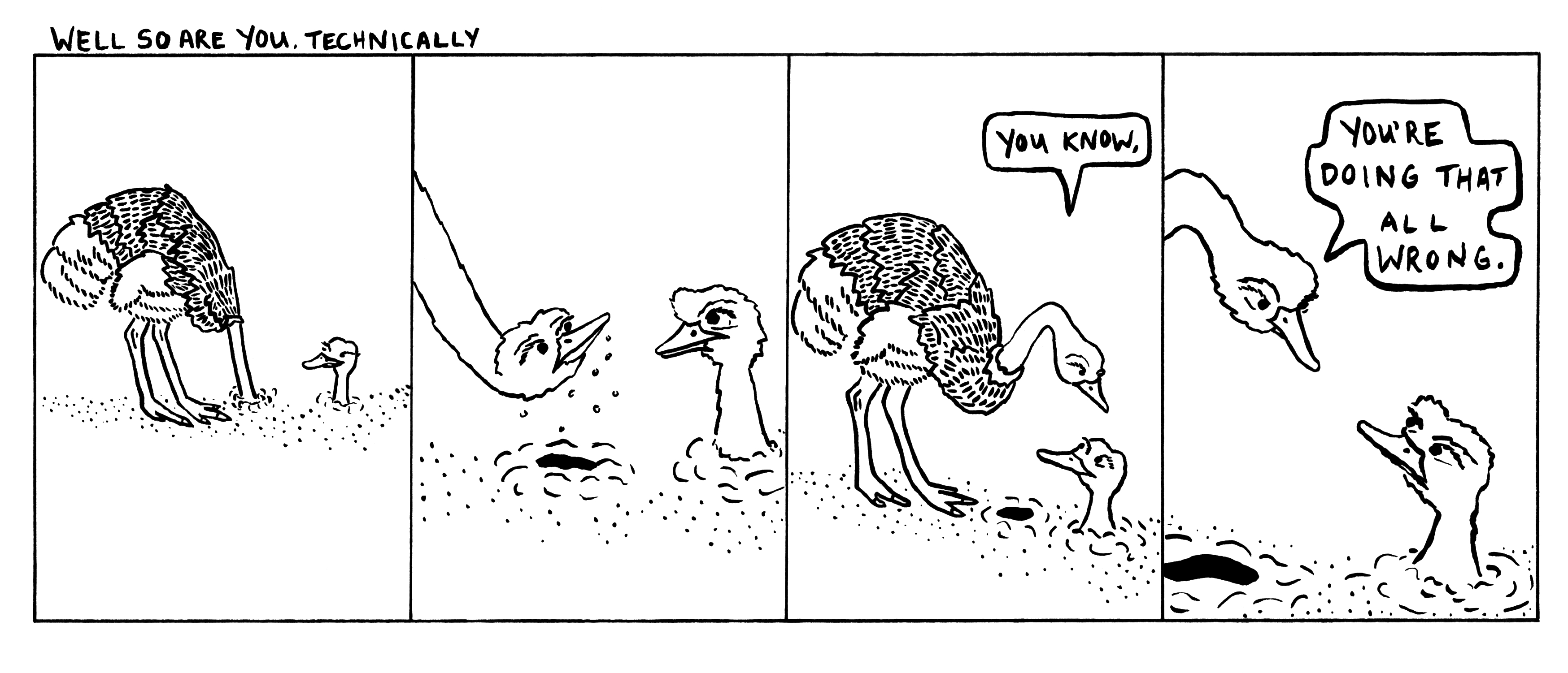 No need to lay any reality about the behavior of ostriches on me, thanks